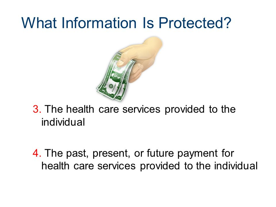 What Information Is Protected. 3. The health care services provided to the individual 4.