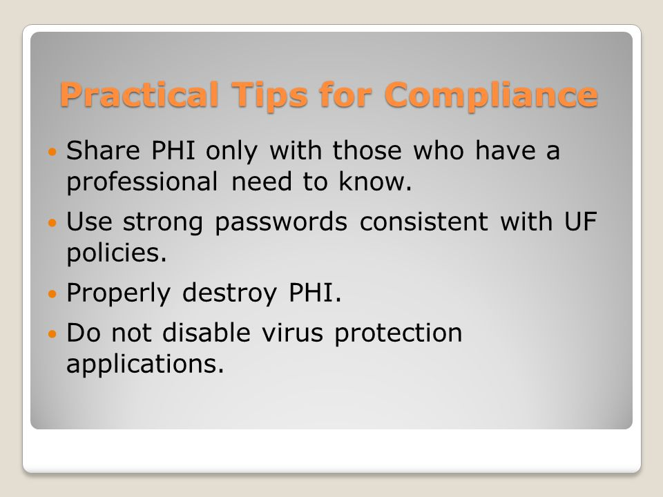 Practical Tips for Compliance Share PHI only with those who have a professional need to know.