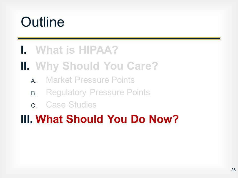 I.What is HIPAA. II.Why Should You Care. A. Market Pressure Points B.