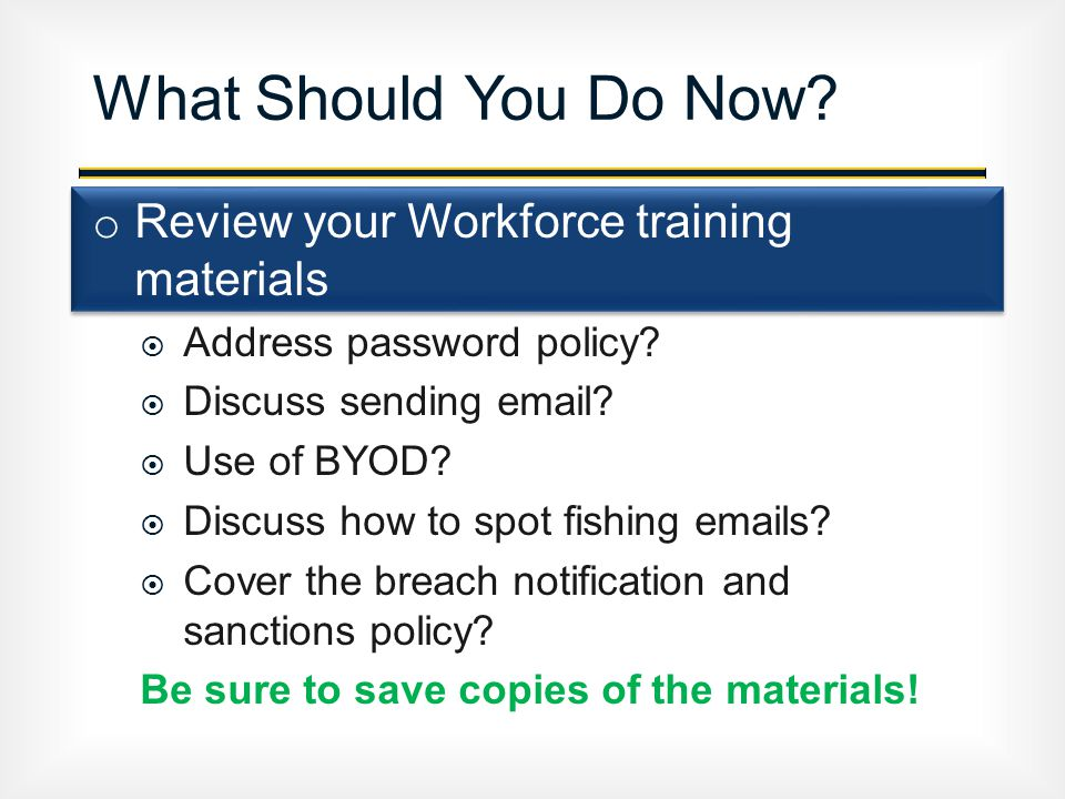 o Review your Workforce training materials  Address password policy.