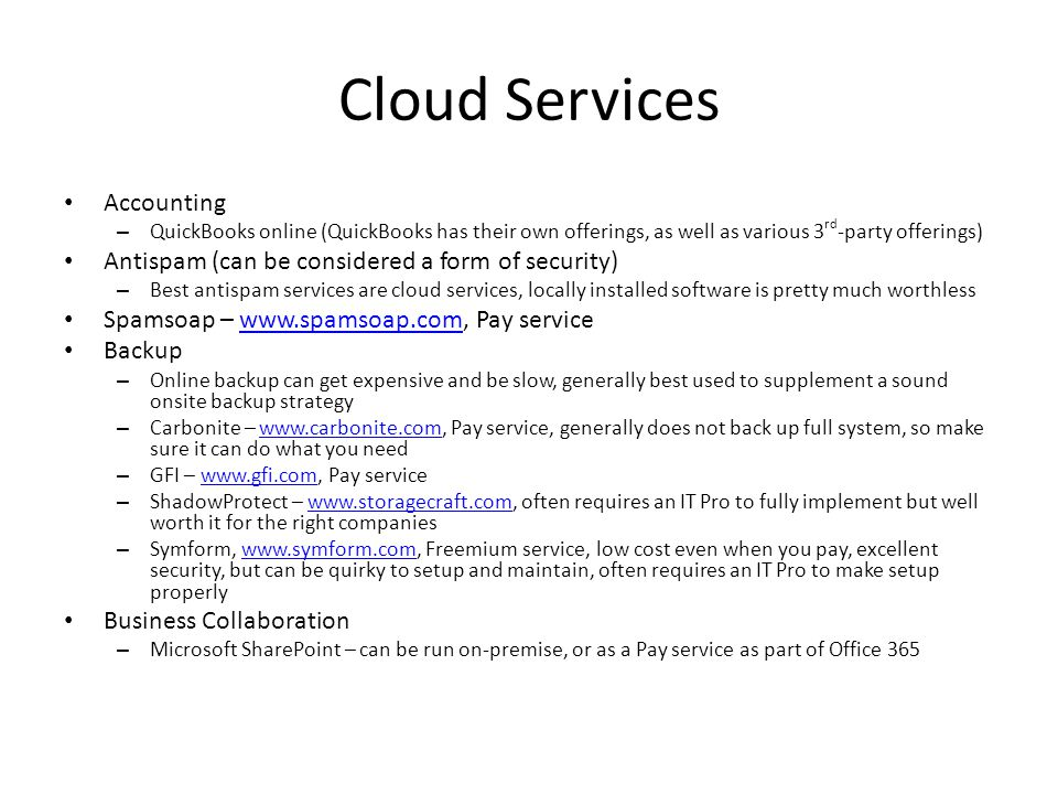 Cloud Services Accounting – QuickBooks online (QuickBooks has their own offerings, as well as various 3 rd -party offerings) Antispam (can be consider