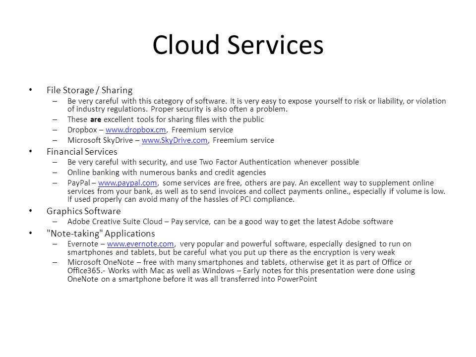 Cloud Services File Storage / Sharing – Be very careful with this category of software. It is very easy to expose yourself to risk or liability, or vi