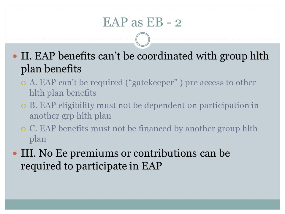 EAP as EB - 2 II. EAP benefits can't be coordinated with group hlth plan benefits  A.