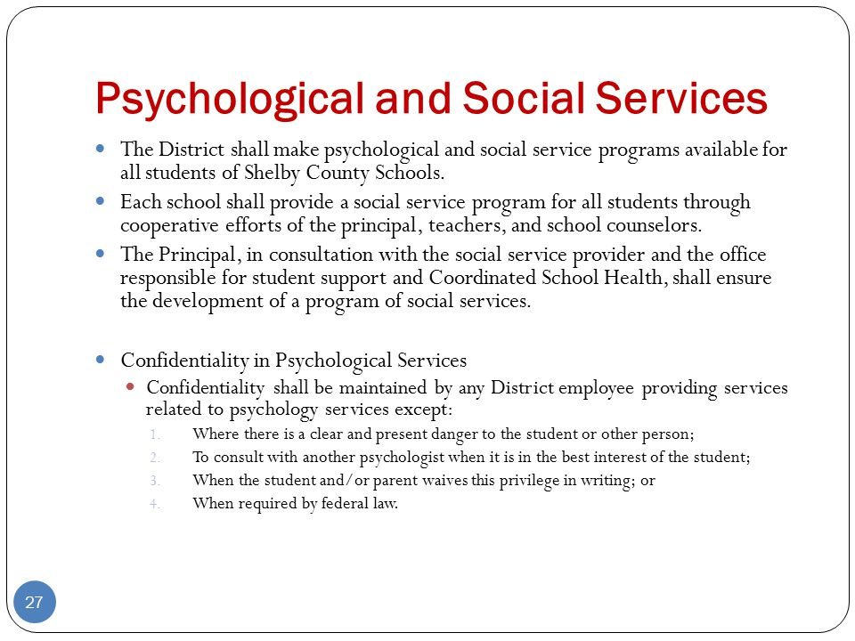 Psychological and Social Services The District shall make psychological and social service programs available for all students of Shelby County Schools.