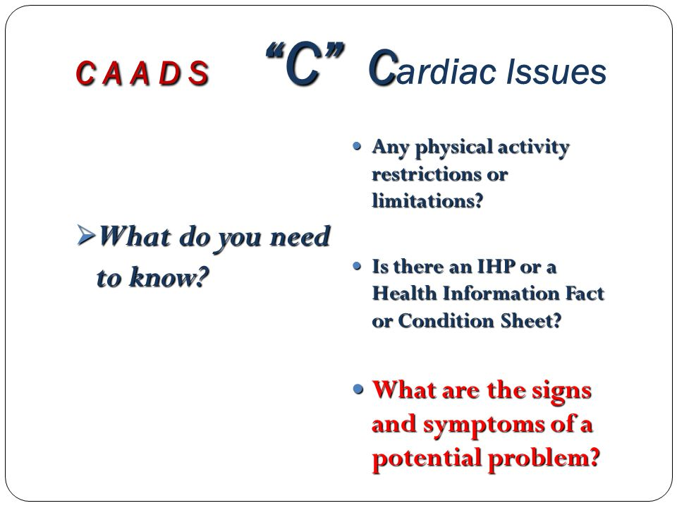 C A A D S C C C A A D S C C ardiac Issues  What do you need to know.