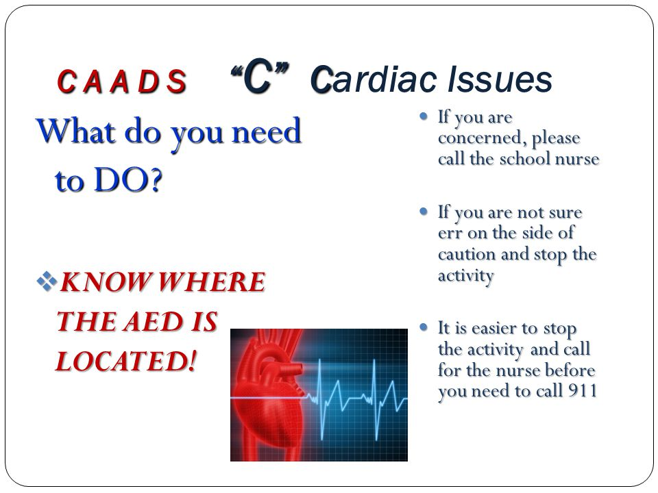 C A A D S C C C A A D S C Cardiac Issues What do you need to DO.