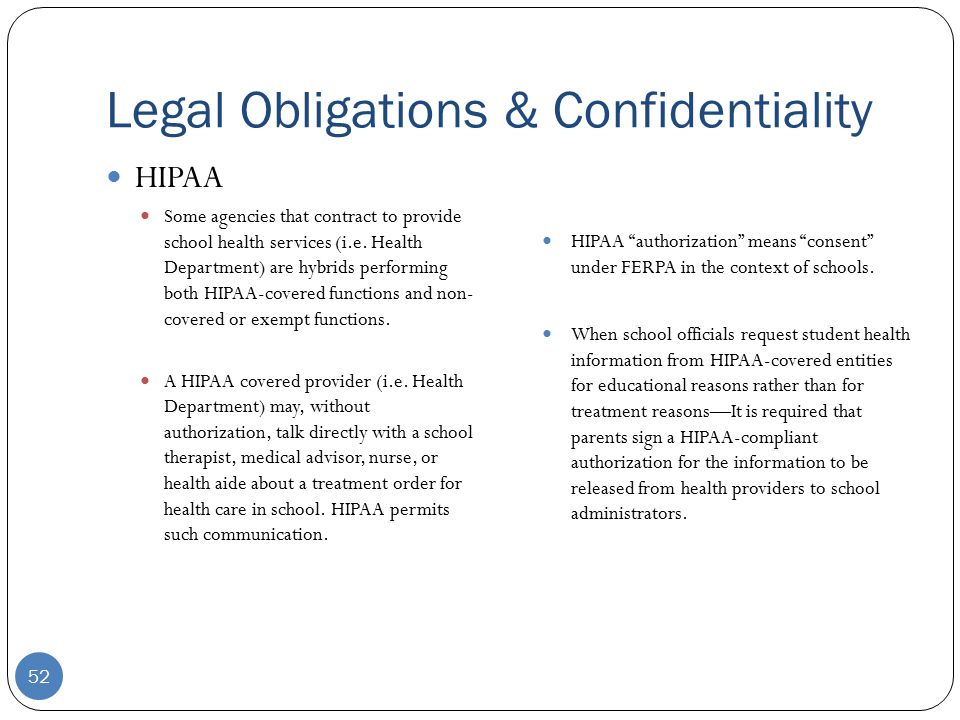Legal Obligations & Confidentiality HIPAA Some agencies that contract to provide school health services (i.e.