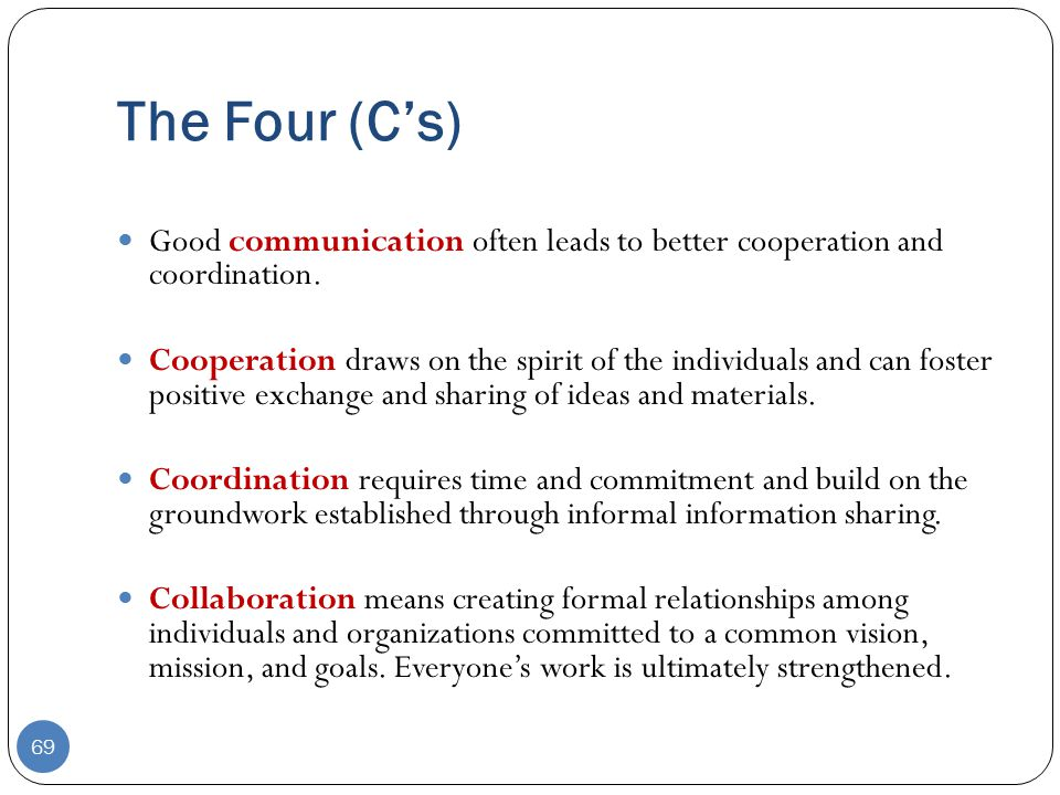 The Four (C's) Good communication often leads to better cooperation and coordination.