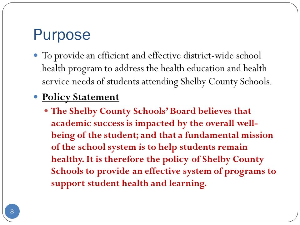 Purpose To provide an efficient and effective district-wide school health program to address the health education and health service needs of students attending Shelby County Schools.
