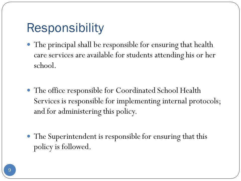 Responsibility The principal shall be responsible for ensuring that health care services are available for students attending his or her school.
