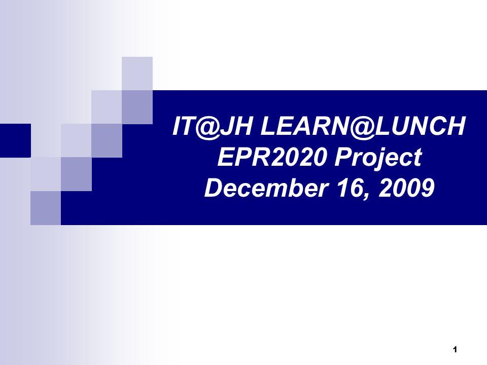 1 IT@JH LEARN@LUNCH EPR2020 Project December 16, 2009