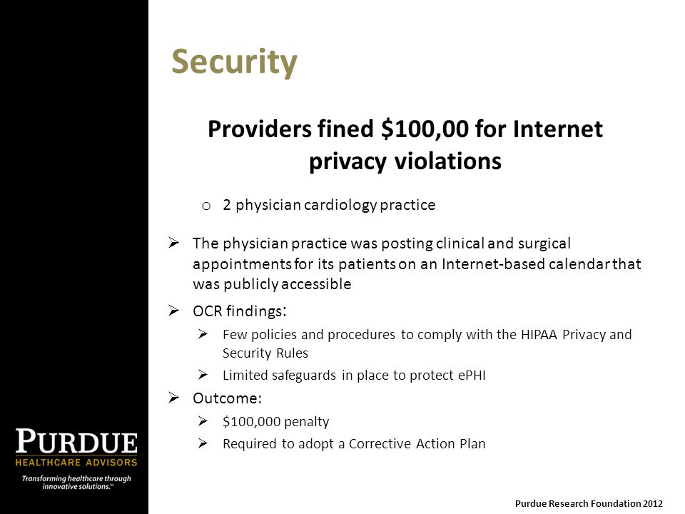 Security Providers fined $100,00 for Internet privacy violations o 2 physician cardiology practice  The physician practice was posting clinical and s