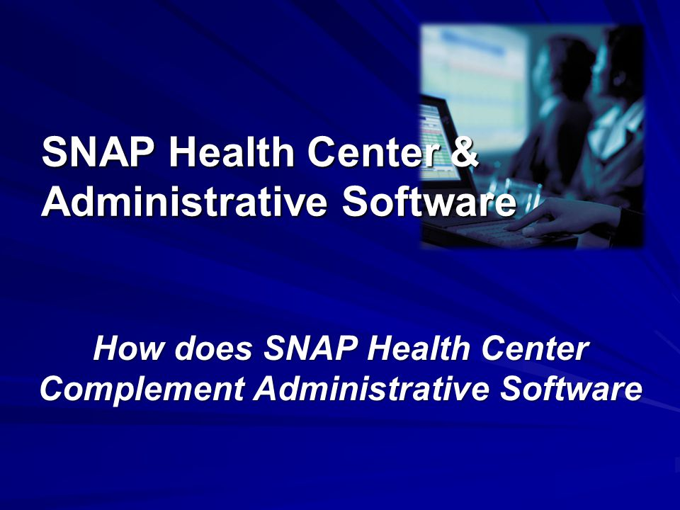 SNAP Health Center & Administrative Software How does SNAP Health Center Complement Administrative Software