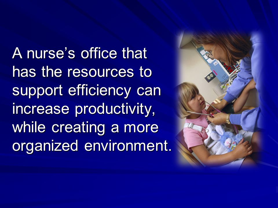 A nurse's office that has the resources to support efficiency can increase productivity, while creating a more organized environment.