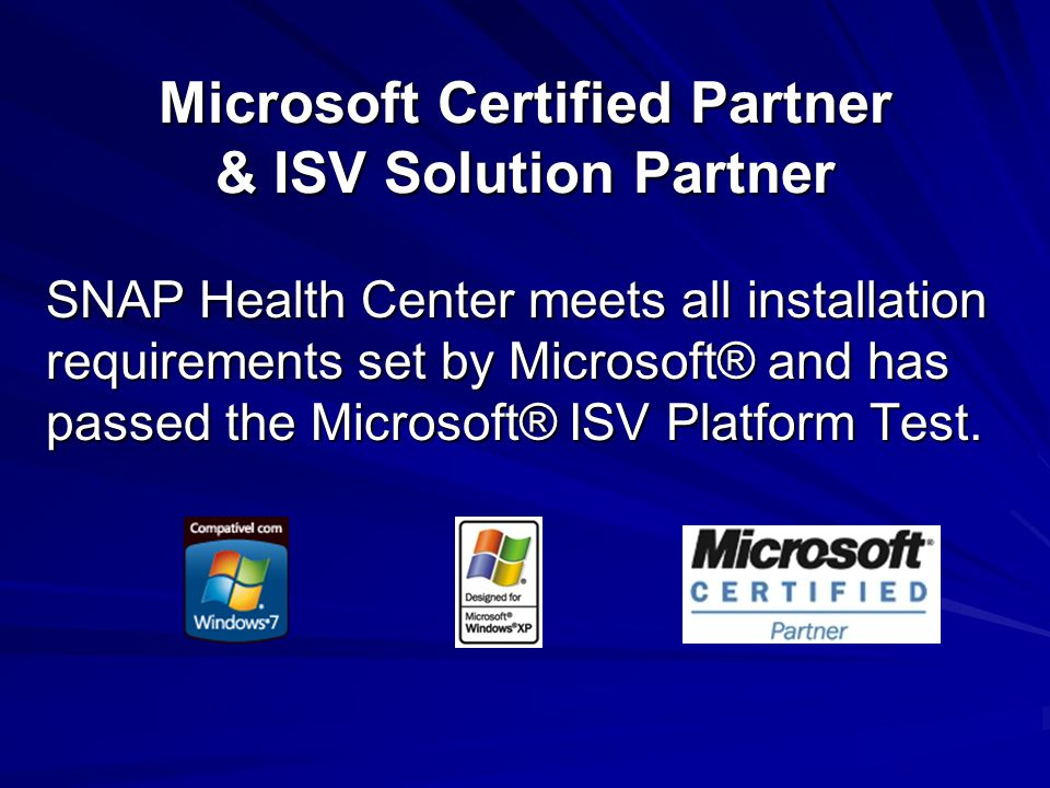 Microsoft Certified Partner & ISV Solution Partner SNAP Health Center meets all installation requirements set by Microsoft® and has passed the Microso