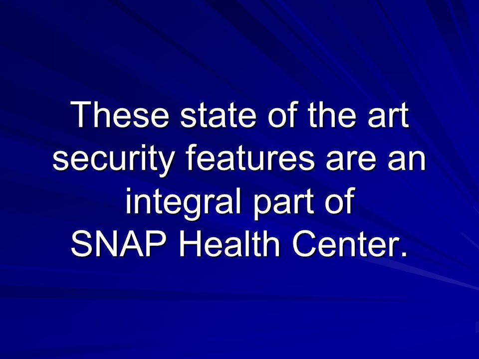 These state of the art security features are an integral part of SNAP Health Center.