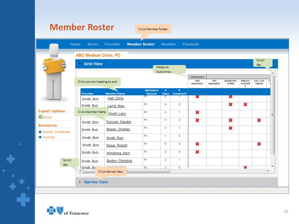 Member Roster 22 Click Member Roster Measure Outcomes Scroll Bar Click column heading to sort Click Member Name Scroll Bar Click Narrow View
