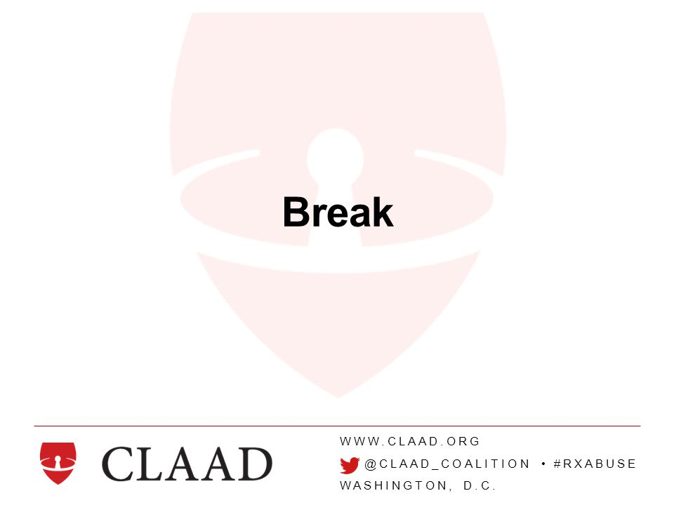 WWW.CLAAD.ORG @CLAAD_COALITION #RXABUSE WASHINGTON, D.C. Break