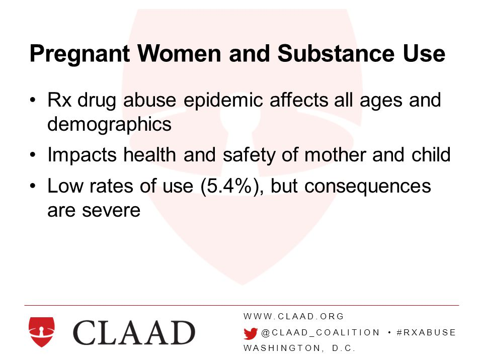 WWW.CLAAD.ORG @CLAAD_COALITION #RXABUSE WASHINGTON, D.C. Pregnant Women and Substance Use Rx drug abuse epidemic affects all ages and demographics Imp