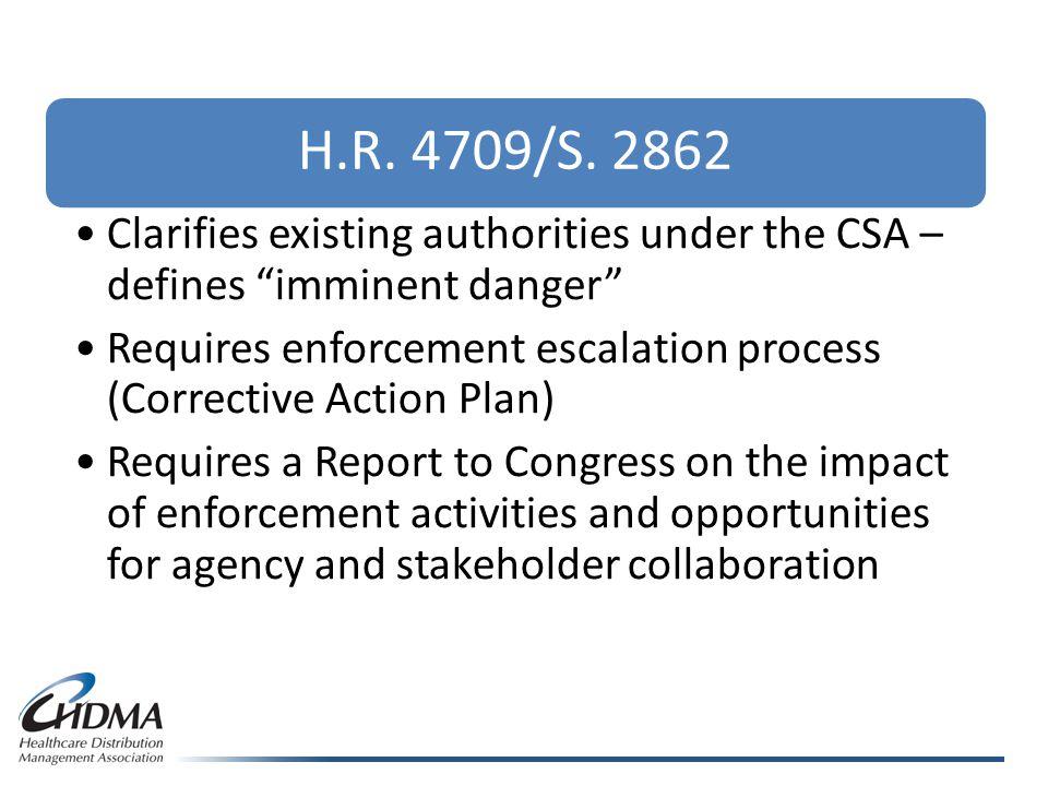 "H.R. 4709/S. 2862 Clarifies existing authorities under the CSA – defines ""imminent danger"" Requires enforcement escalation process (Corrective Action"