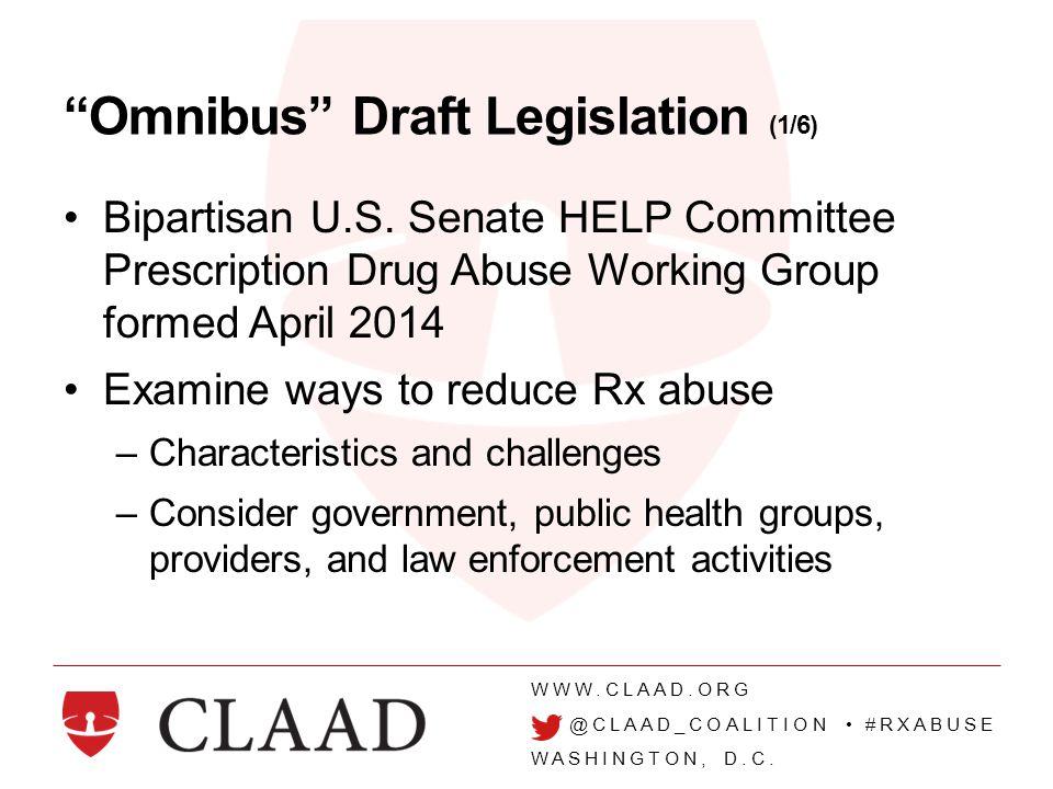 "WWW.CLAAD.ORG @CLAAD_COALITION #RXABUSE WASHINGTON, D.C. ""Omnibus"" Draft Legislation (1/6) Bipartisan U.S. Senate HELP Committee Prescription Drug Abu"