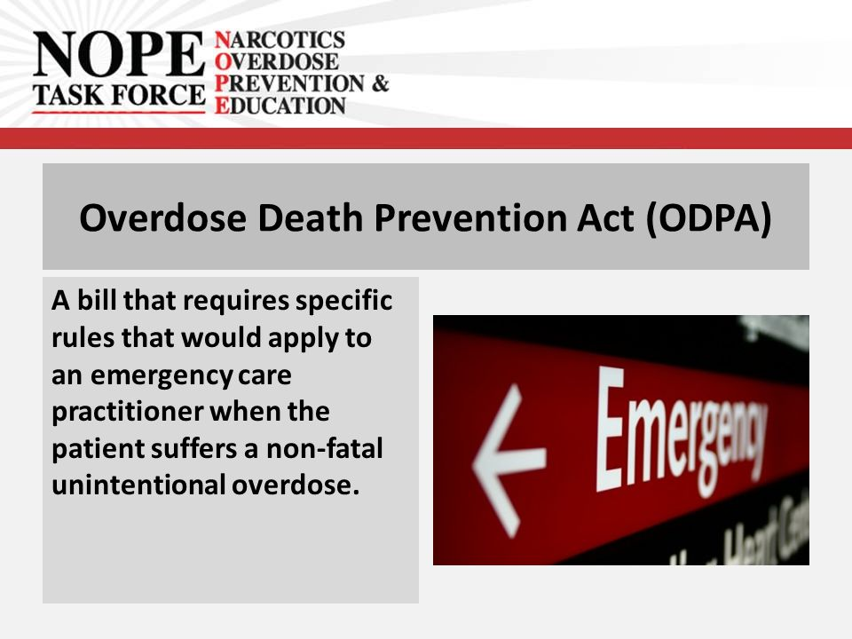 Overdose Death Prevention Act (ODPA) A bill that requires specific rules that would apply to an emergency care practitioner when the patient suffers a non-fatal unintentional overdose.