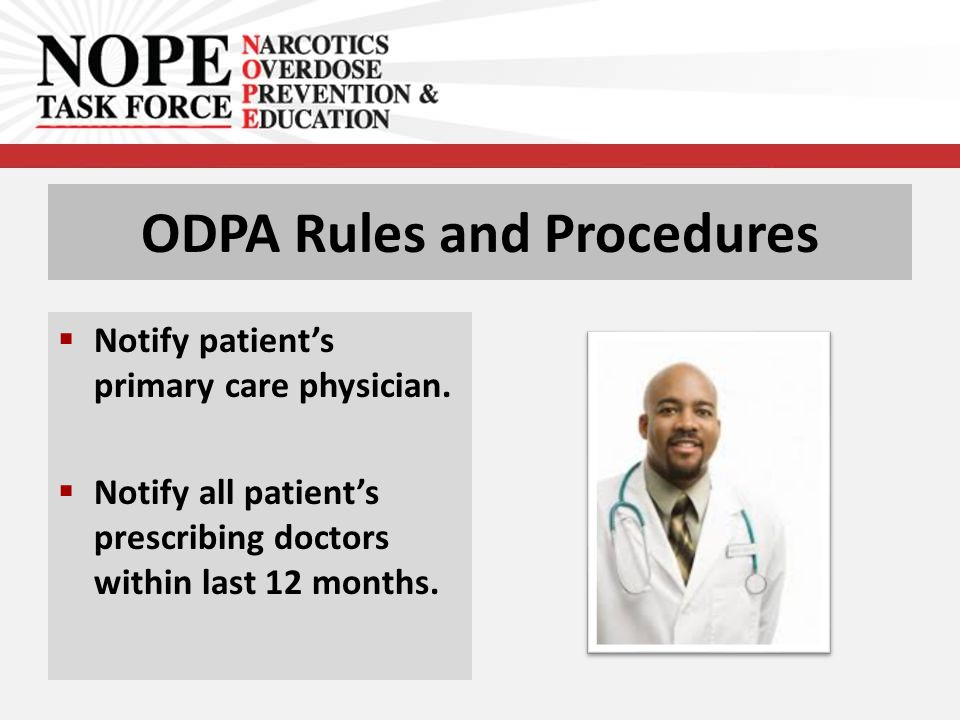 ODPA Rules and Procedures  Notify patient's primary care physician.