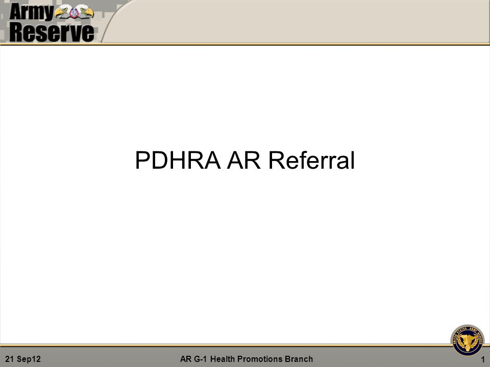 AR G-1 Health Promotions Branch 21 Sep12 AR Referral Process Step 1 The RSC PDHRA Case Manager clicks on my PDHRA's under the drop down for PDHRA 12