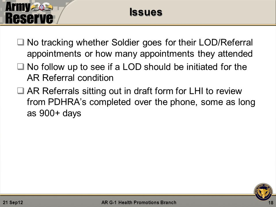 AR G-1 Health Promotions Branch 21 Sep12 Issues  No tracking whether Soldier goes for their LOD/Referral appointments or how many appointments they a