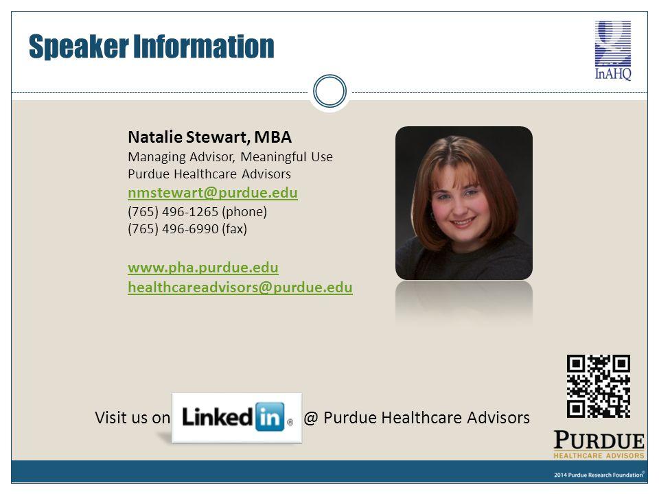 Speaker Information Natalie Stewart, MBA Managing Advisor, Meaningful Use Purdue Healthcare Advisors nmstewart@purdue.edu nmstewart@purdue.edu (765) 4
