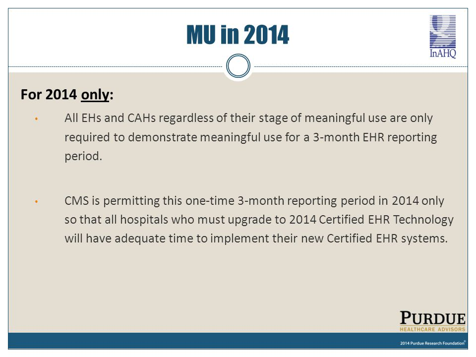 MU in 2014 For 2014 only: All EHs and CAHs regardless of their stage of meaningful use are only required to demonstrate meaningful use for a 3-month E
