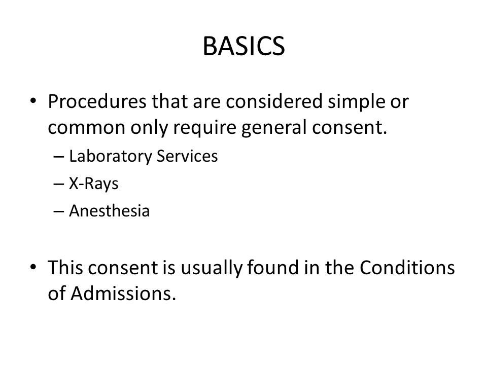 BASICS Procedures that are considered simple or common only require general consent.