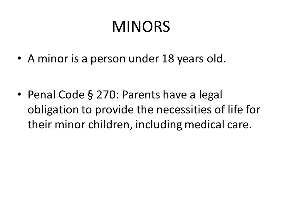 MINORS A minor is a person under 18 years old.