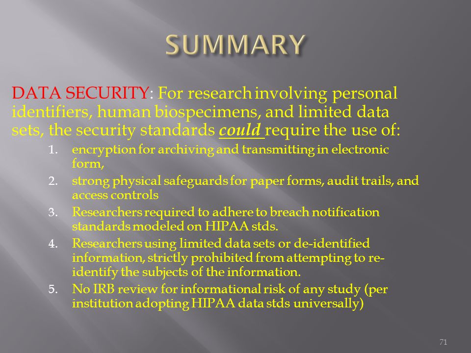 71 DATA SECURITY: For research involving personal identifiers, human biospecimens, and limited data sets, the security standards could require the use of: 1.