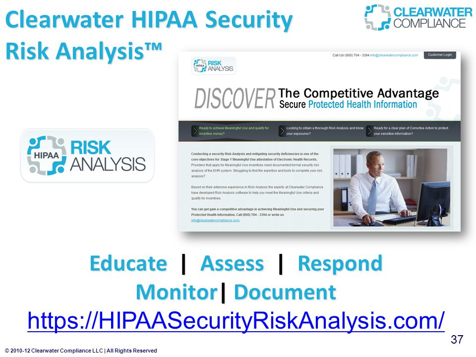 © 2010-12 Clearwater Compliance LLC | All Rights Reserved Clearwater HIPAA Security Risk Analysis™ 37 Educate | Assess | Respond Monitor| Document https://HIPAASecurityRiskAnalysis.com/