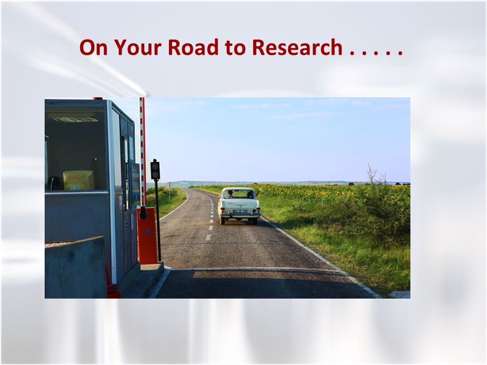 On Your Road to Research.....