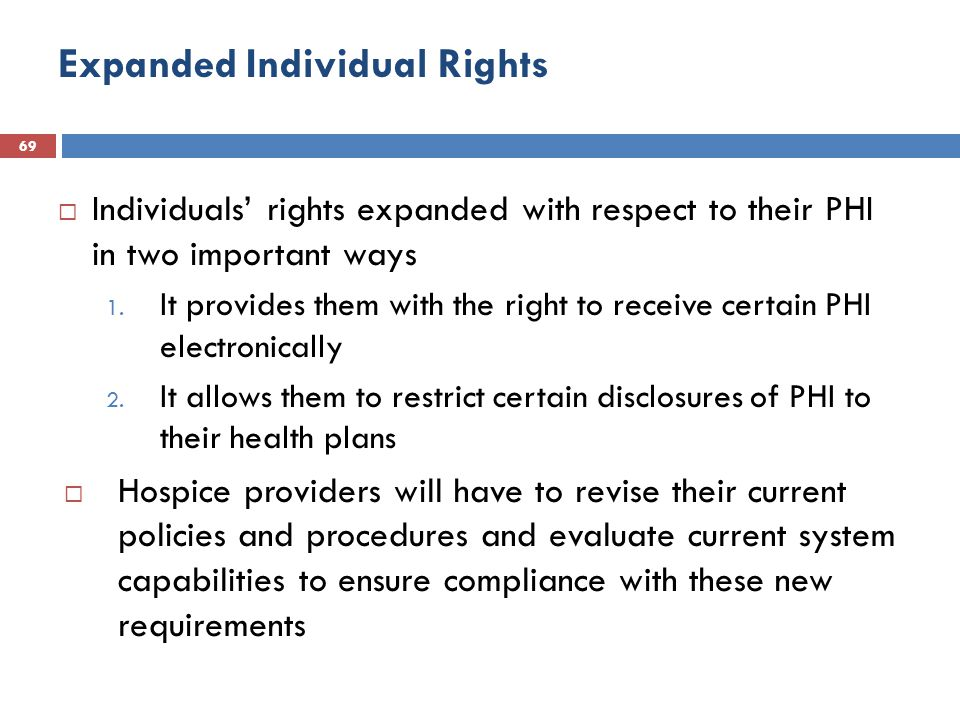Expanded Individual Rights 69  Individuals' rights expanded with respect to their PHI in two important ways 1.