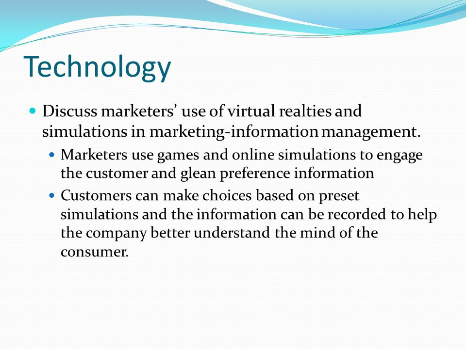 Technology Discuss marketers' use of virtual realties and simulations in marketing-information management. Marketers use games and online simulations