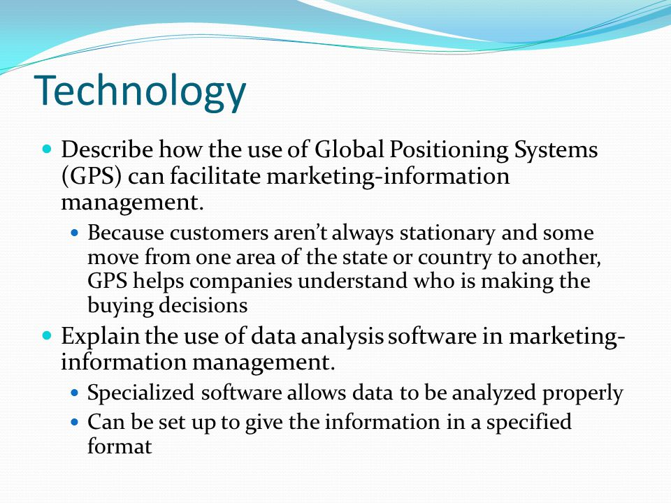 Technology Describe how the use of Global Positioning Systems (GPS) can facilitate marketing-information management. Because customers aren't always s