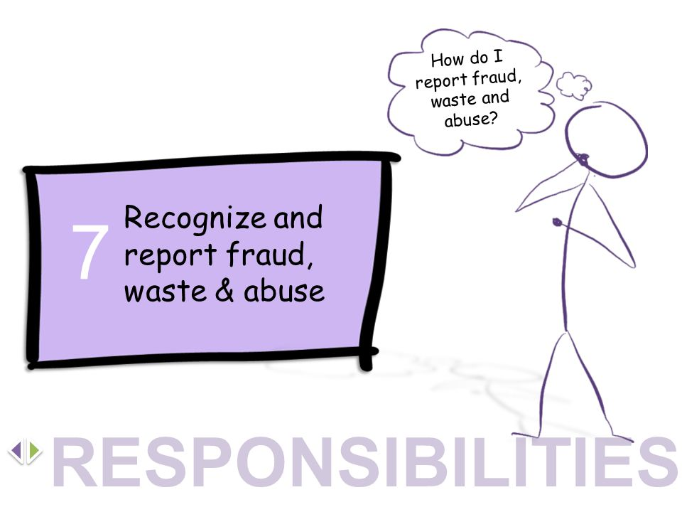 Recognize and report fraud, waste & abuse 7 How do I report fraud, waste and abuse? RESPONSIBILITIES