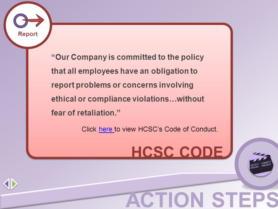 """ACTION STEPS Report HCSC CODE """"Our Company is committed to the policy that all employees have an obligation to report problems or concerns involving e"""