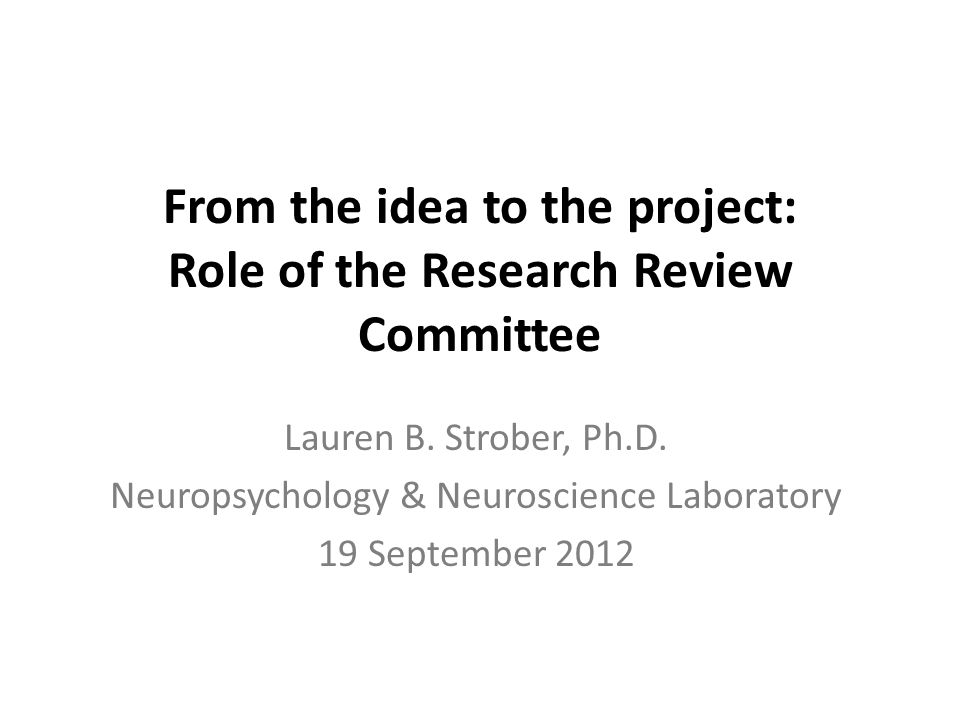 From the idea to the project: Role of the Research Review Committee Lauren B.