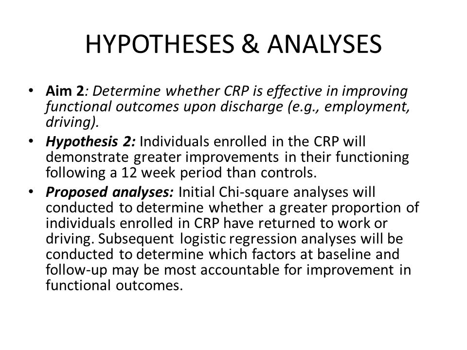 HYPOTHESES & ANALYSES Aim 2: Determine whether CRP is effective in improving functional outcomes upon discharge (e.g., employment, driving).
