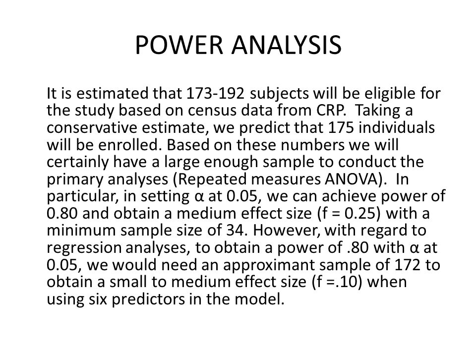 POWER ANALYSIS It is estimated that 173-192 subjects will be eligible for the study based on census data from CRP. Taking a conservative estimate, we