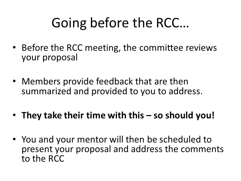 Going before the RCC… Before the RCC meeting, the committee reviews your proposal Members provide feedback that are then summarized and provided to yo