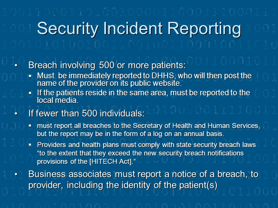 Security Incident Reporting Breach involving 500 or more patients: Breach involving 500 or more patients:  Must be immediately reported to DHHS, who