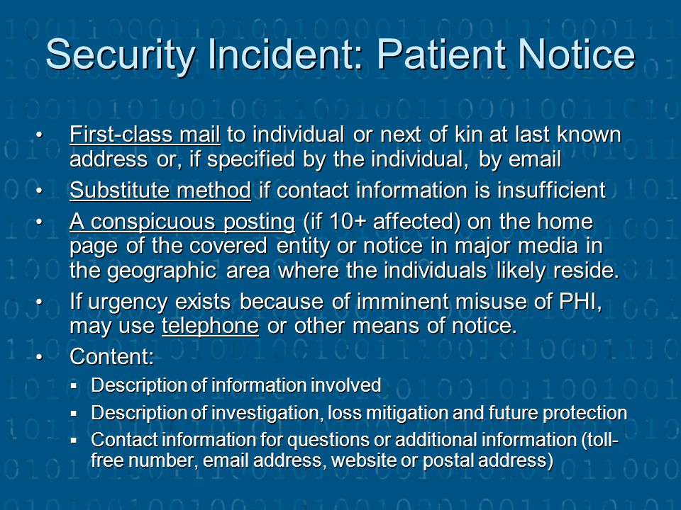 Security Incident: Patient Notice First-class mail to individual or next of kin at last known address or, if specified by the individual, by email Fir