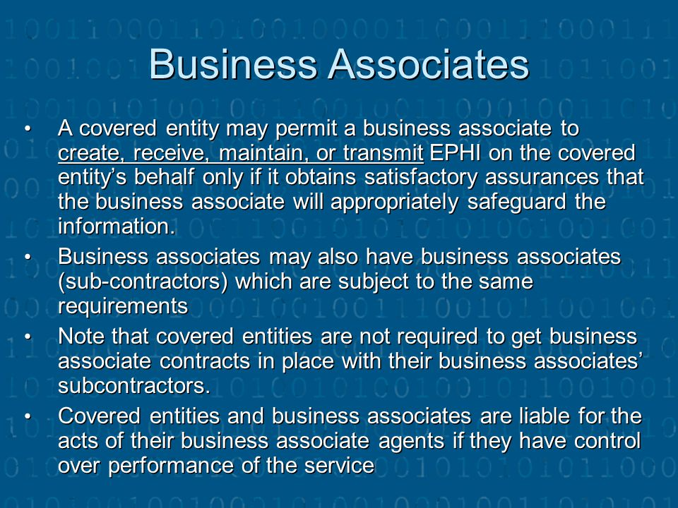 Business Associates A covered entity may permit a business associate to create, receive, maintain, or transmit EPHI on the covered entity's behalf onl