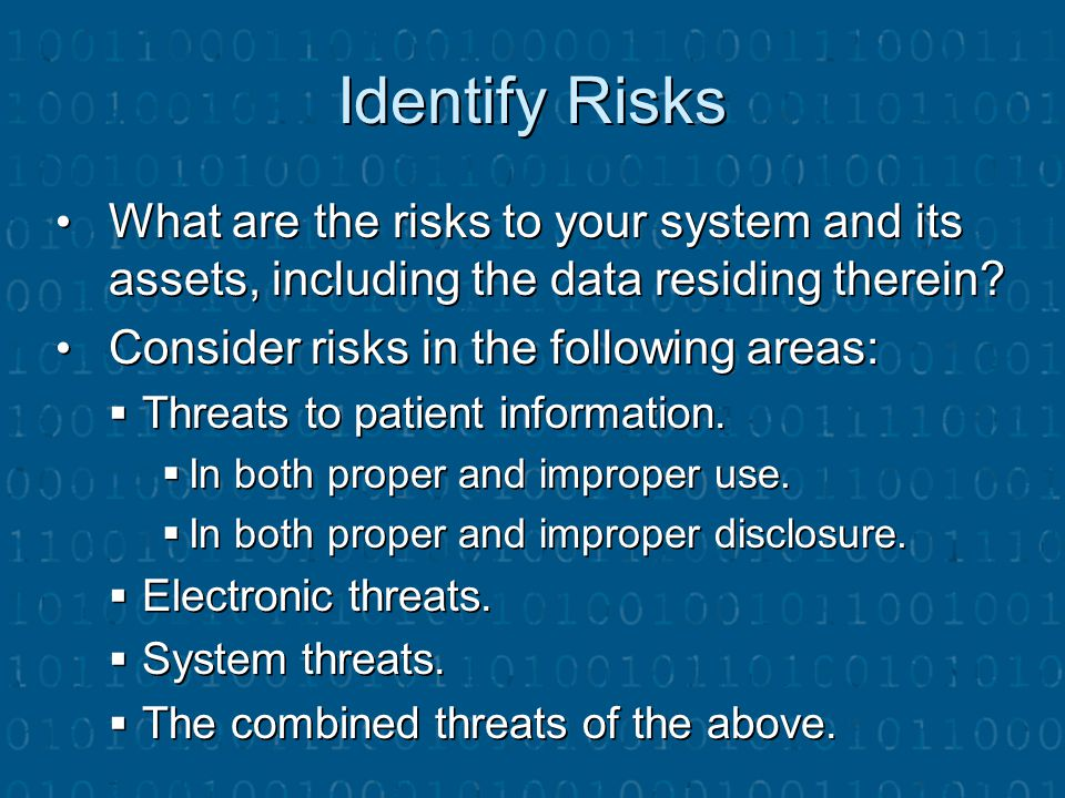 Identify Risks What are the risks to your system and its assets, including the data residing therein? What are the risks to your system and its assets