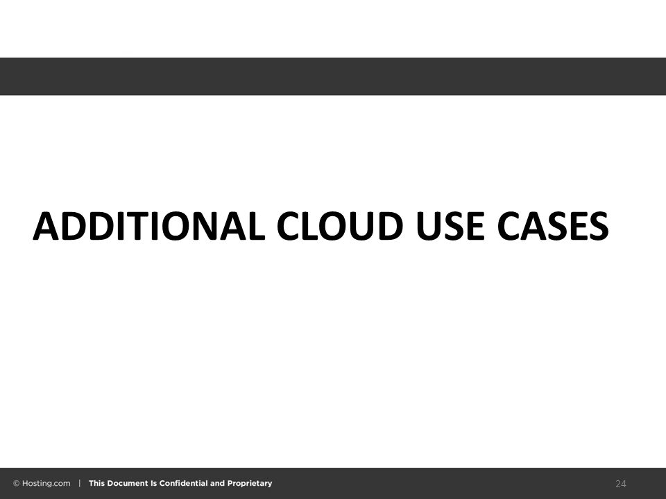 ADDITIONAL CLOUD USE CASES 24